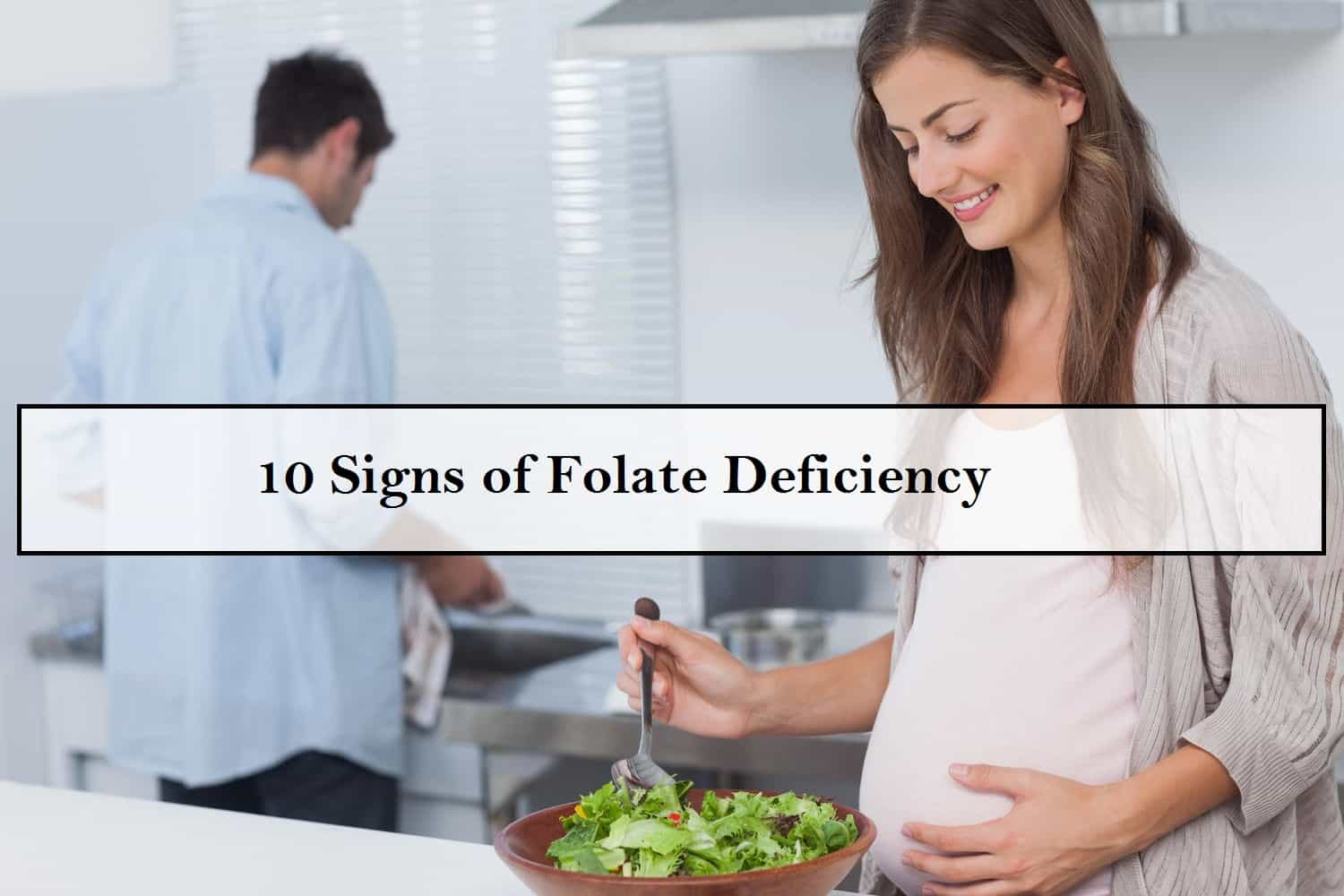 10 Signs of Folate Deficiency