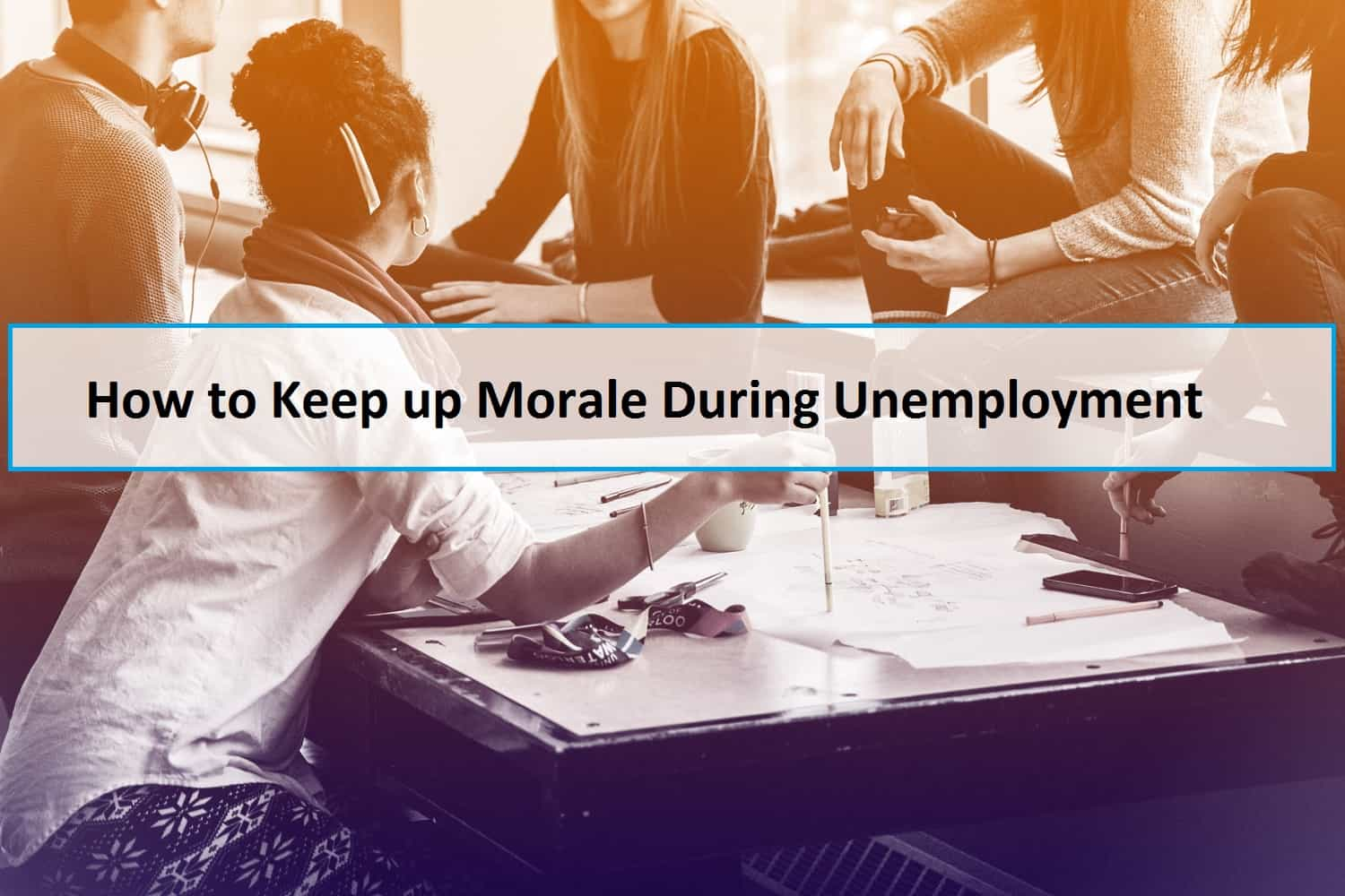How to Keep up Morale During Unemployment